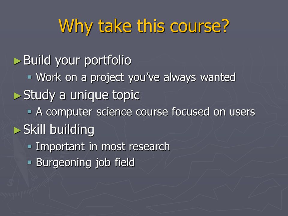 Why take this course Build your portfolio Study a unique topic