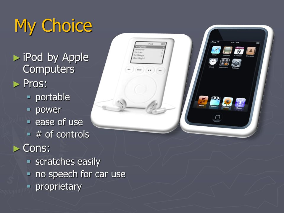 My Choice iPod by Apple Computers Pros: Cons: portable power