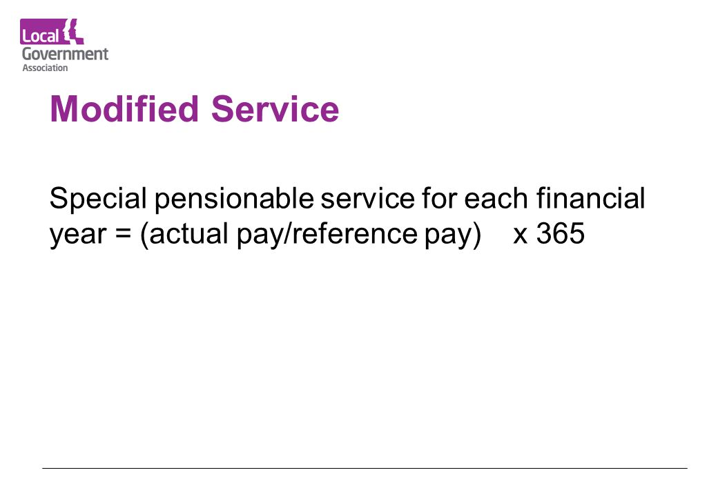 Modified Service Special pensionable service for each financial year = (actual pay/reference pay) x 365.