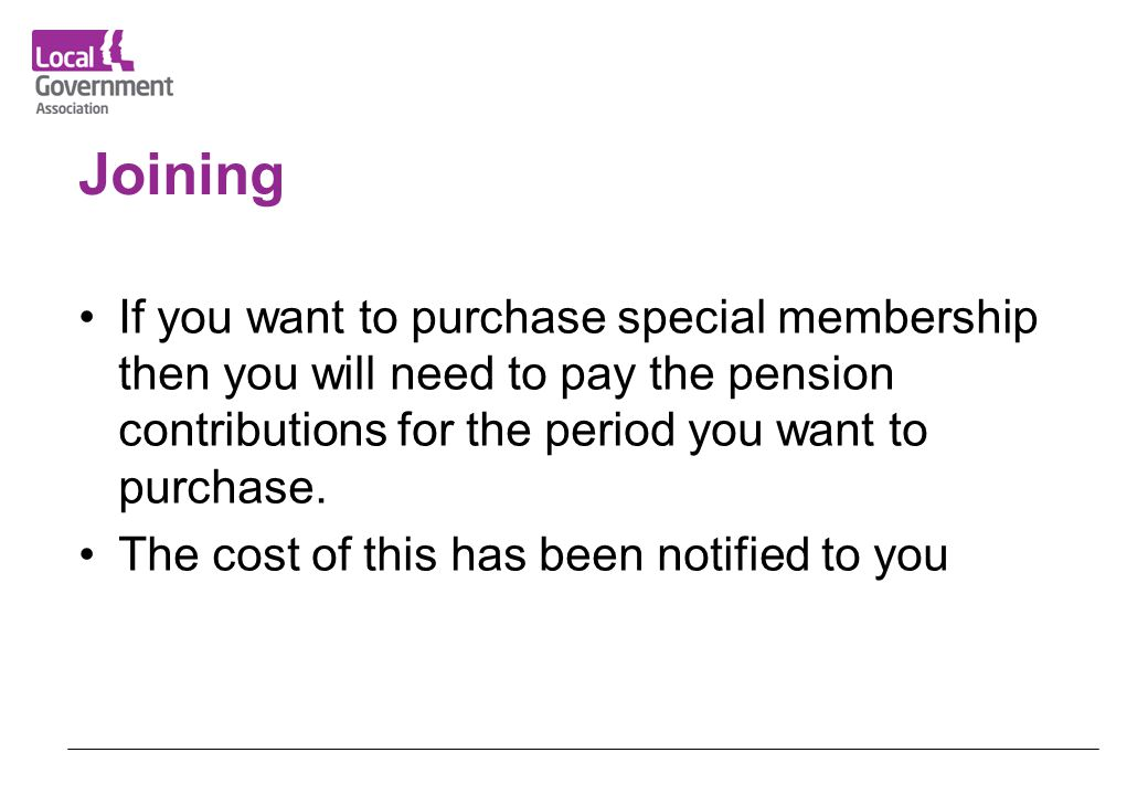 Joining If you want to purchase special membership then you will need to pay the pension contributions for the period you want to purchase.