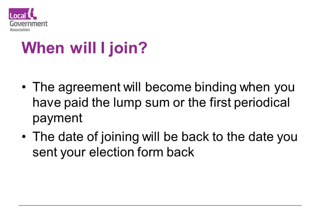 When will I join The agreement will become binding when you have paid the lump sum or the first periodical payment.