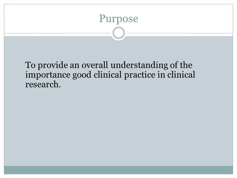 Purpose To provide an overall understanding of the importance good clinical practice in clinical research.