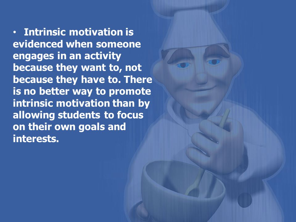 Intrinsic motivation is