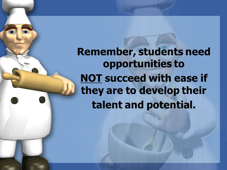 Remember, students need opportunities to