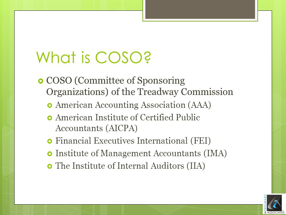What is COSO COSO (Committee of Sponsoring Organizations) of the Treadway Commission. American Accounting Association (AAA)
