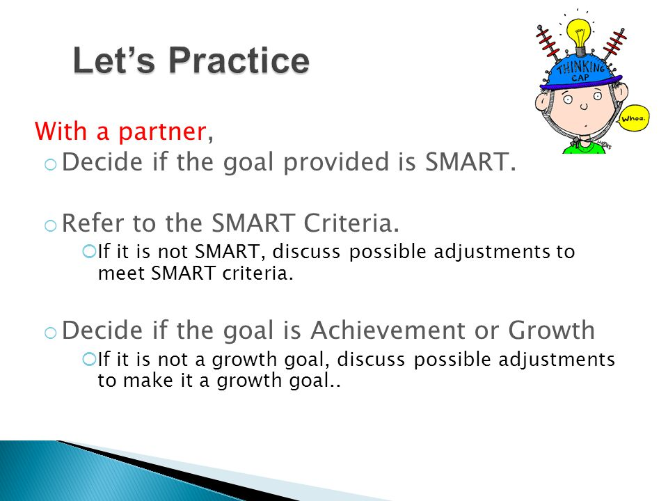 Let's Practice With a partner, Decide if the goal provided is SMART.
