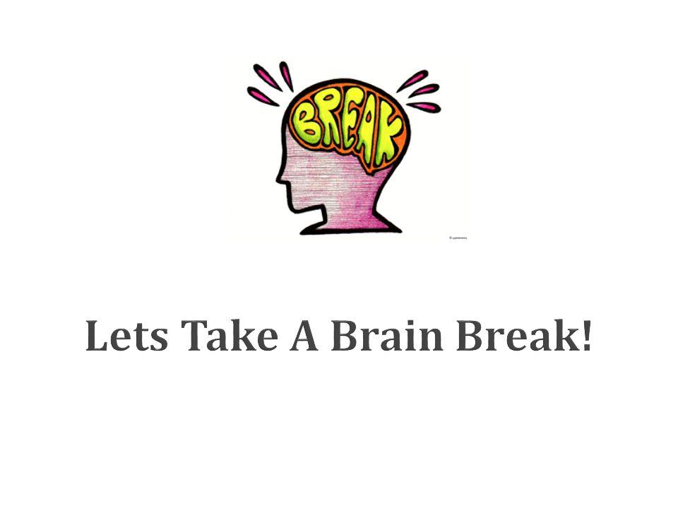 Lets Take A Brain Break!