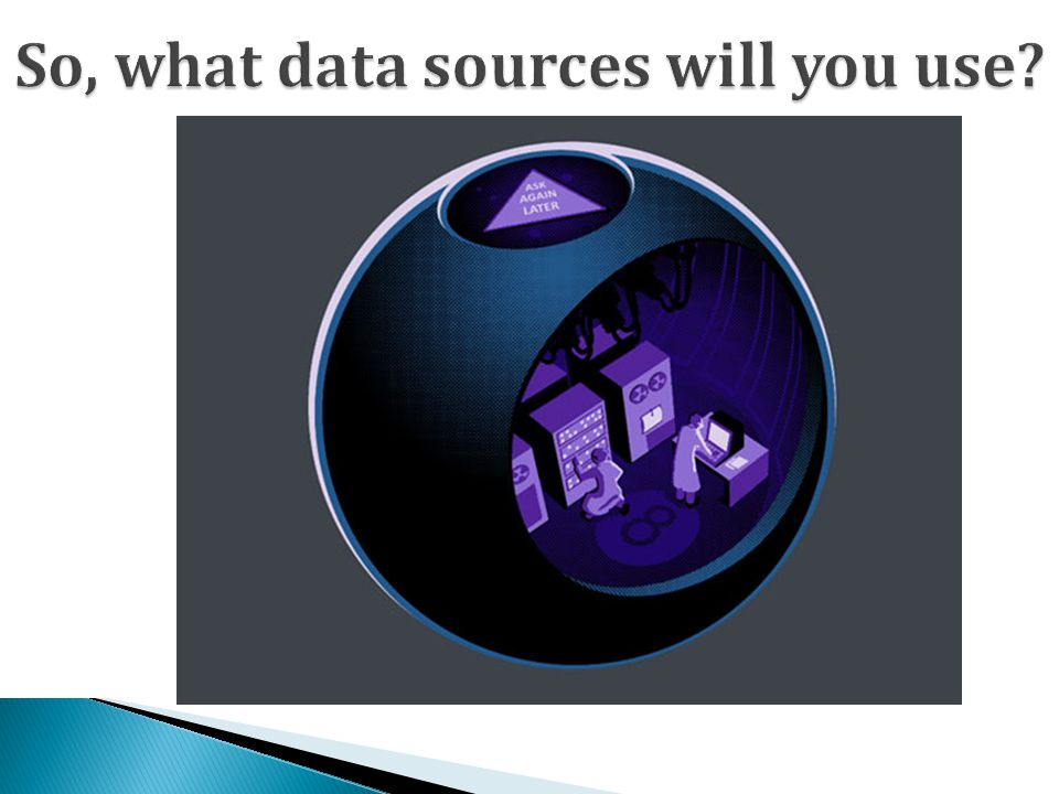 So, what data sources will you use