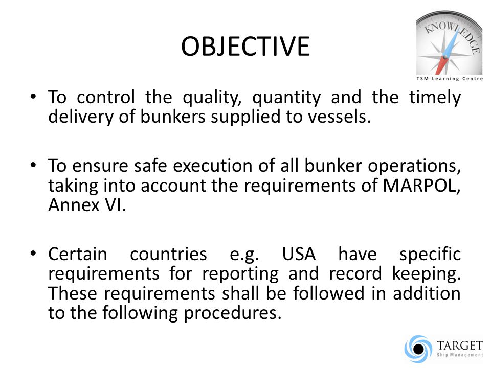 OBJECTIVE To control the quality, quantity and the timely delivery of bunkers supplied to vessels.
