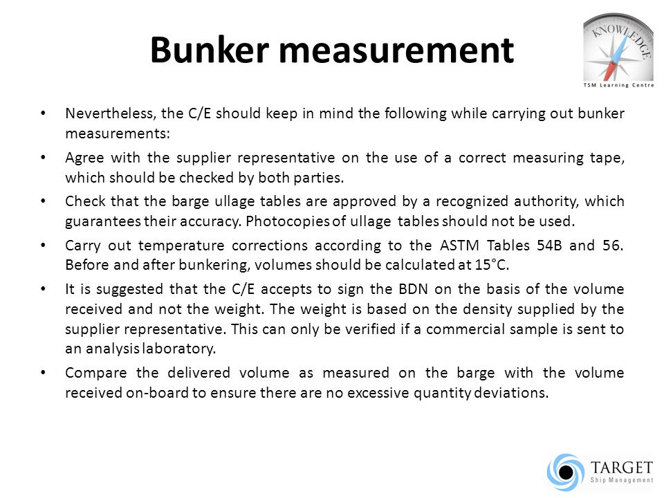 Bunker measurement Nevertheless, the C/E should keep in mind the following while carrying out bunker measurements: