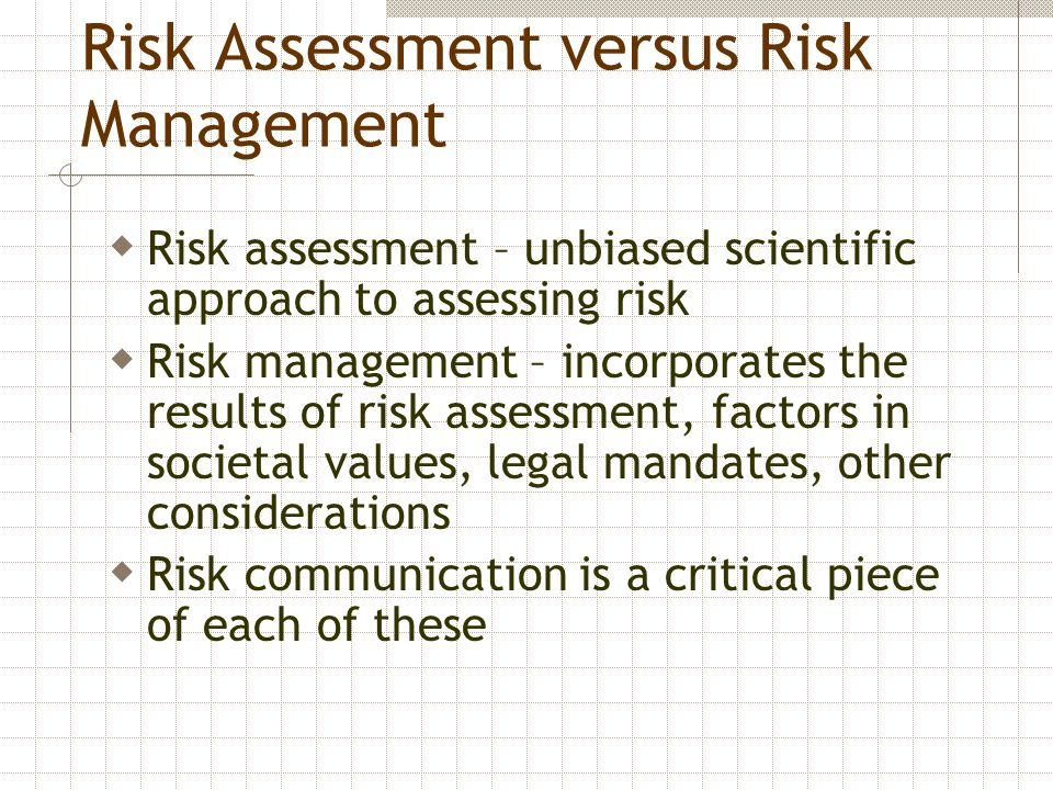 Risk Assessment versus Risk Management