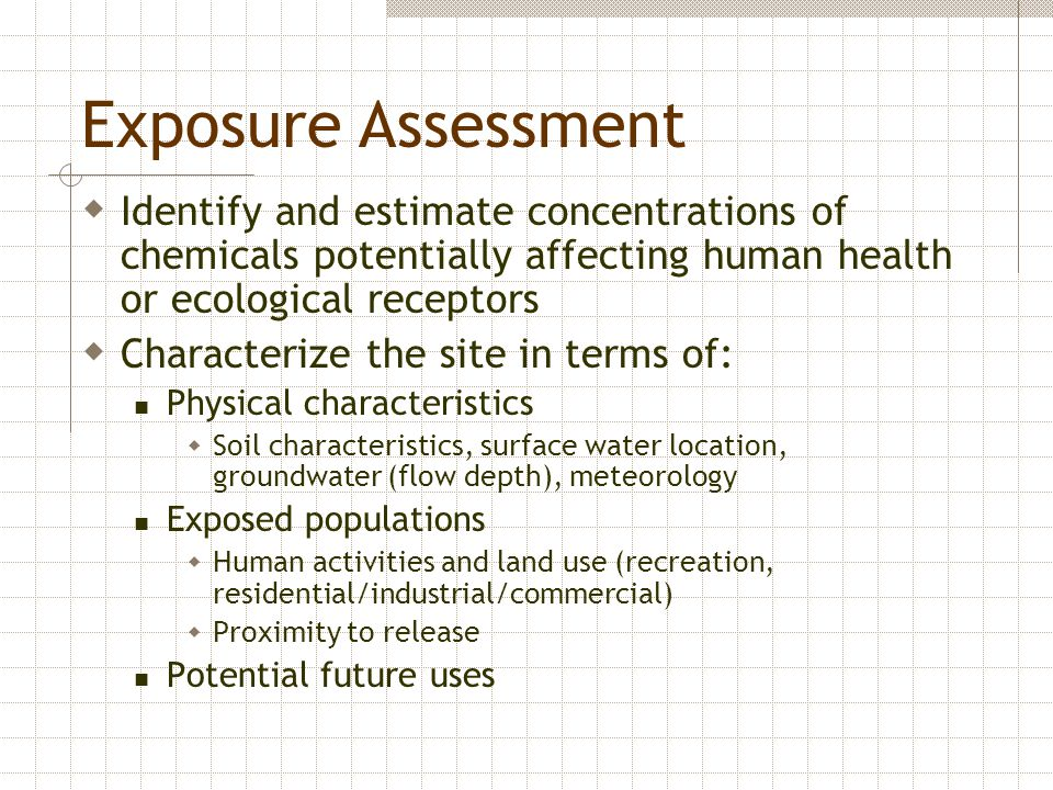 Exposure Assessment Identify and estimate concentrations of chemicals potentially affecting human health or ecological receptors.