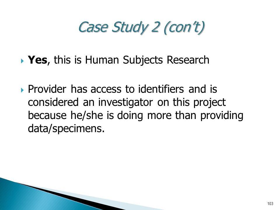 Case Study 2 (con't) Yes, this is Human Subjects Research