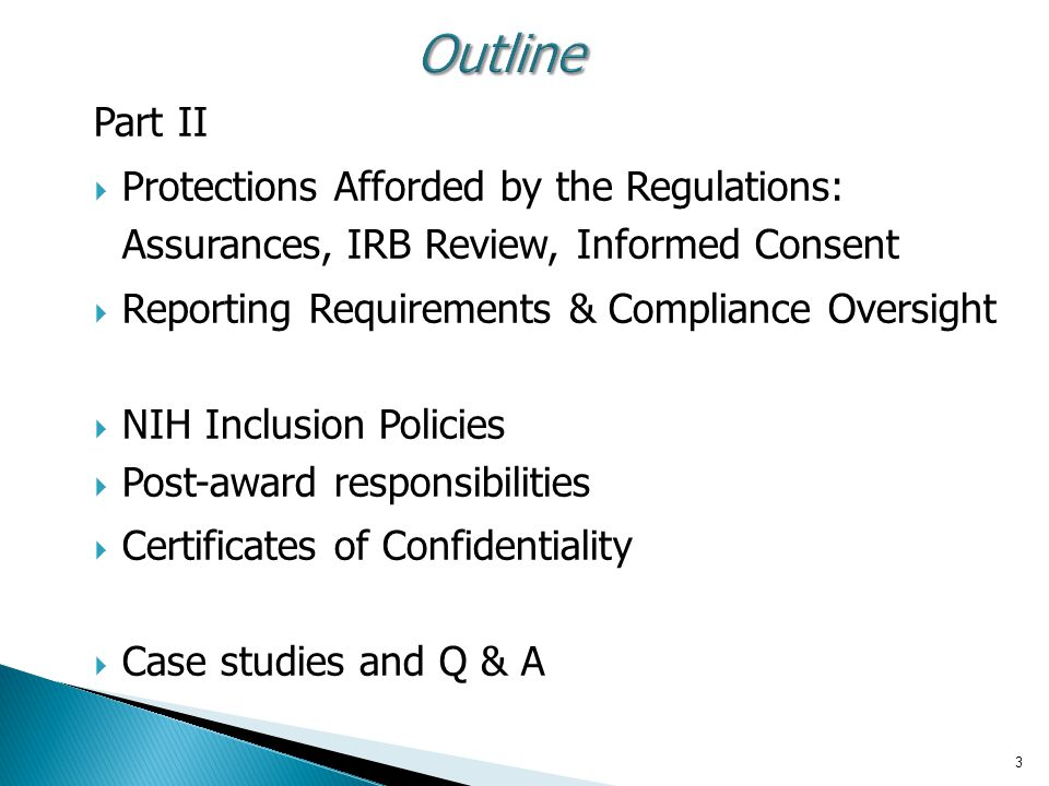 Outline Part II. Protections Afforded by the Regulations: Assurances, IRB Review, Informed Consent.