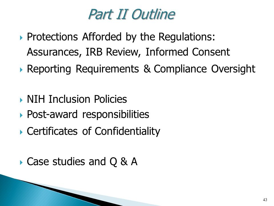 Part II Outline Protections Afforded by the Regulations: Assurances, IRB Review, Informed Consent.