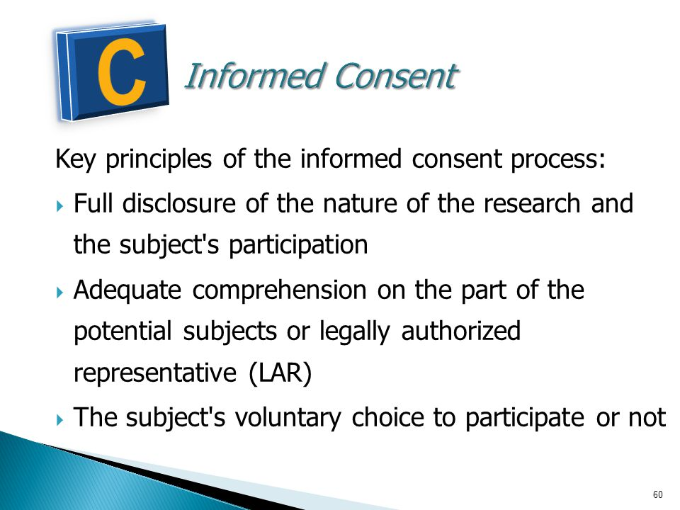 C Informed Consent Key principles of the informed consent process: