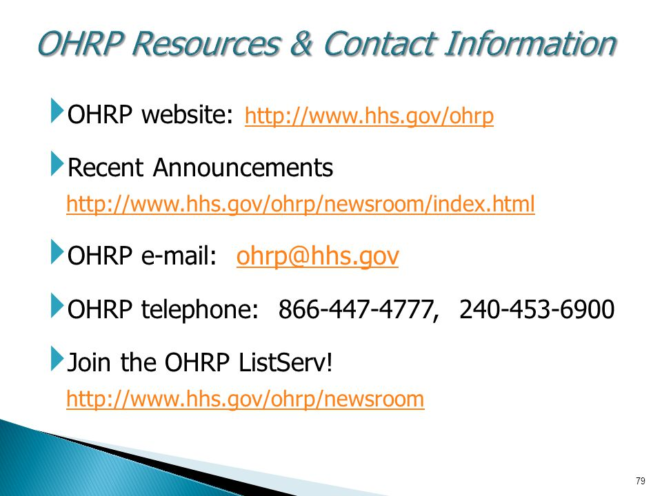 OHRP Resources & Contact Information OHRP website: http://www.hhs.gov/ohrp. Recent Announcements http://www.hhs.gov/ohrp/newsroom/index.html.