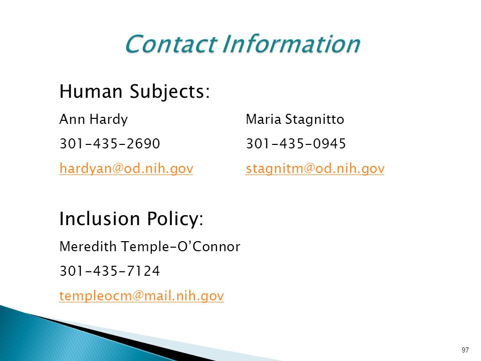 Contact Information Human Subjects: Ann Hardy Maria Stagnitto. 301-435-2690 301-435-0945. hardyan@od.nih.gov stagnitm@od.nih.gov.