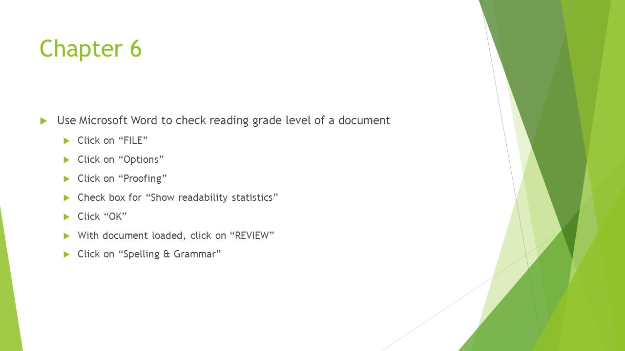 Chapter 6 Use Microsoft Word to check reading grade level of a document. Click on FILE Click on Options
