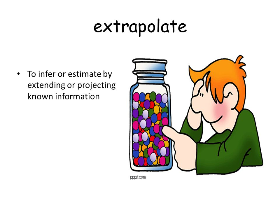 extrapolate To infer or estimate by extending or projecting known information