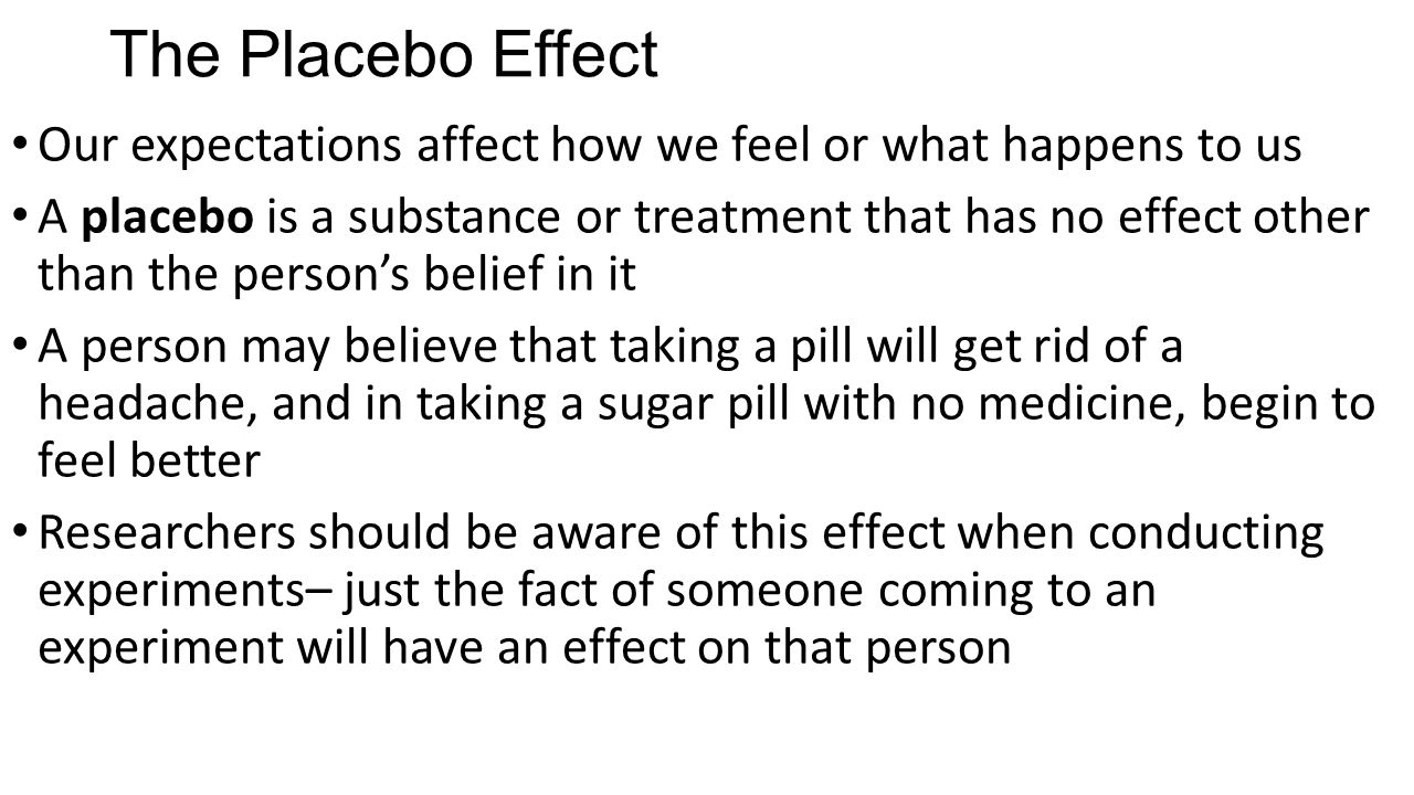 The Placebo Effect Our expectations affect how we feel or what happens to us.