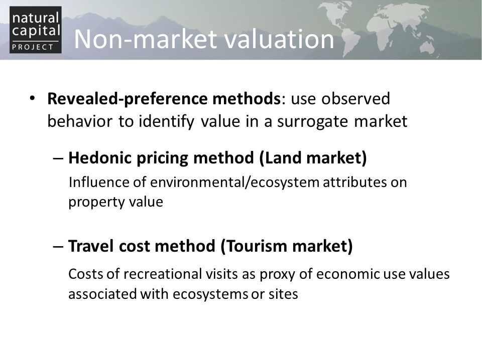 Non-market valuation Revealed-preference methods: use observed behavior to identify value in a surrogate market.