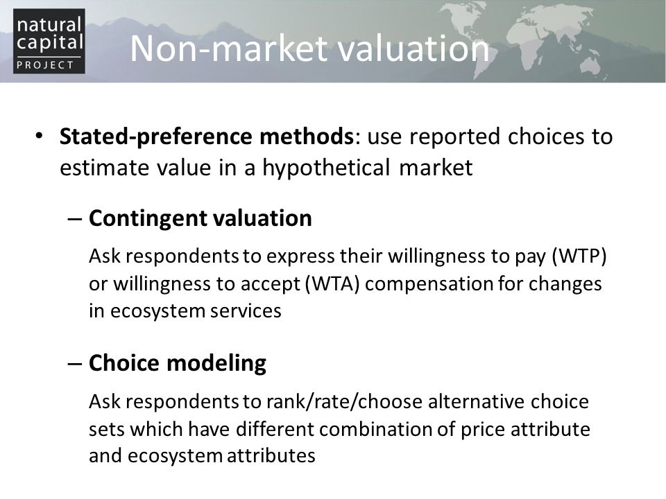 Non-market valuation Stated-preference methods: use reported choices to estimate value in a hypothetical market.