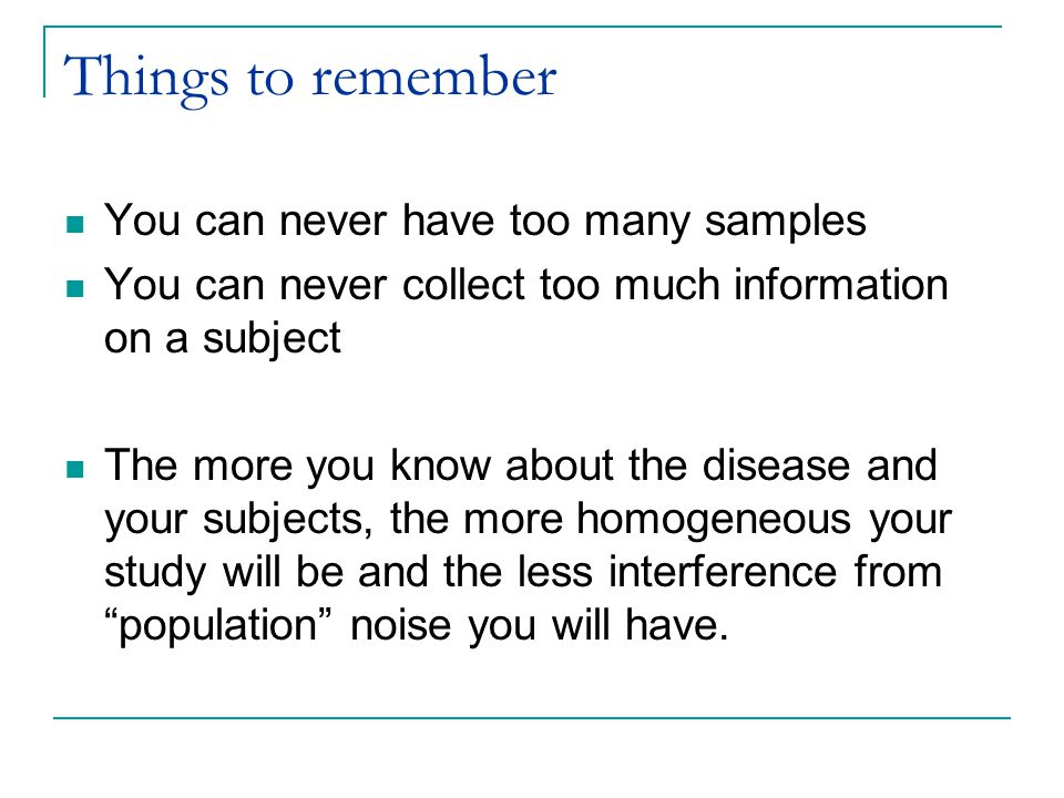 Things to remember You can never have too many samples