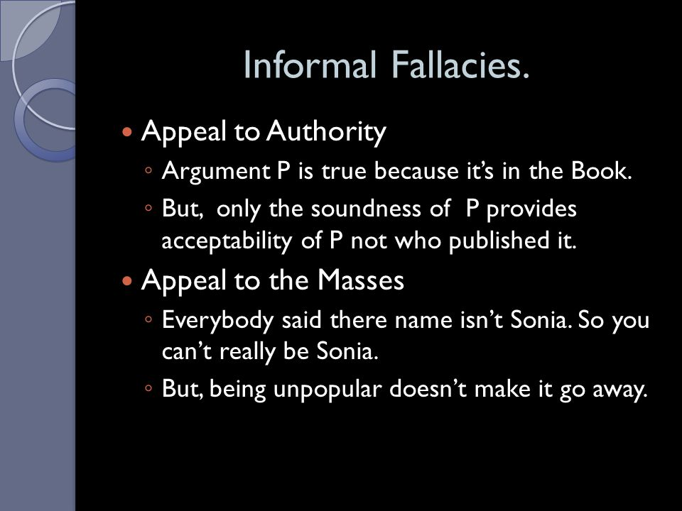 Informal Fallacies. Appeal to Authority Appeal to the Masses