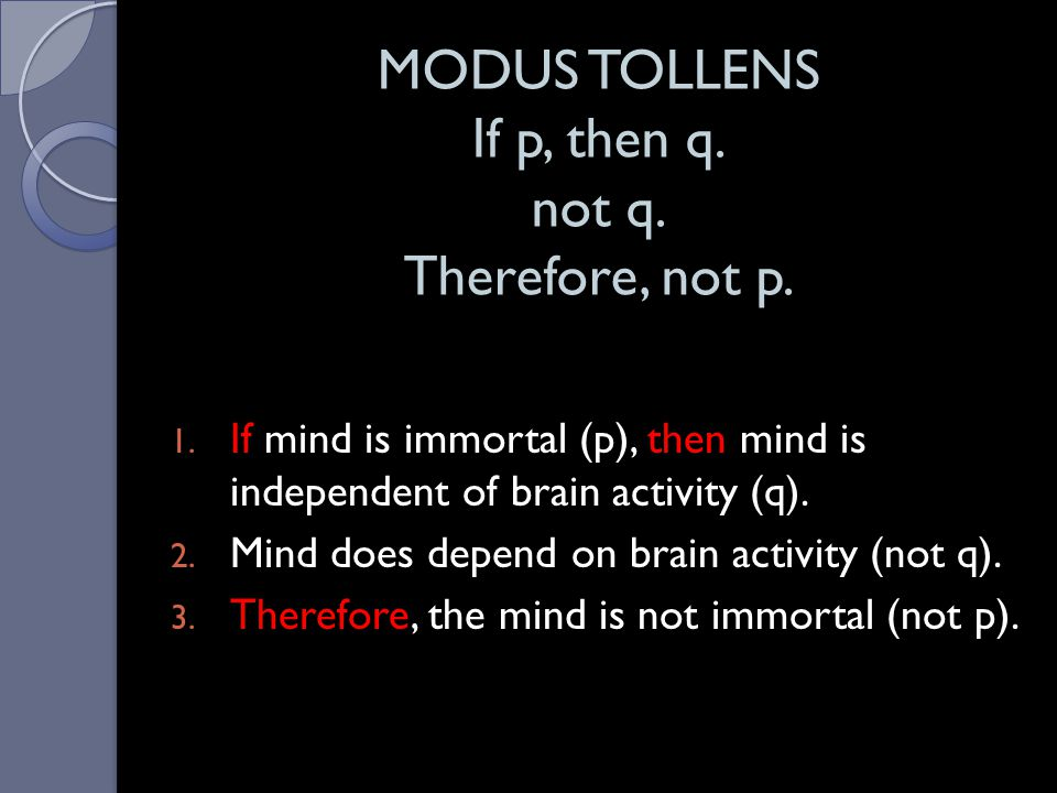 MODUS TOLLENS If p, then q. not q. Therefore, not p.