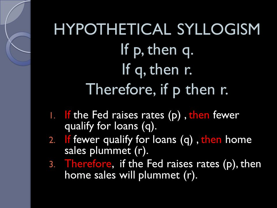 HYPOTHETICAL SYLLOGISM If p, then q. If q, then r