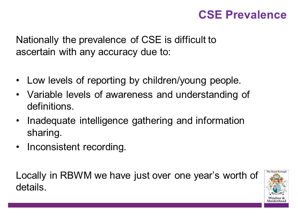 CSE Prevalence Nationally the prevalence of CSE is difficult to ascertain with any accuracy due to: