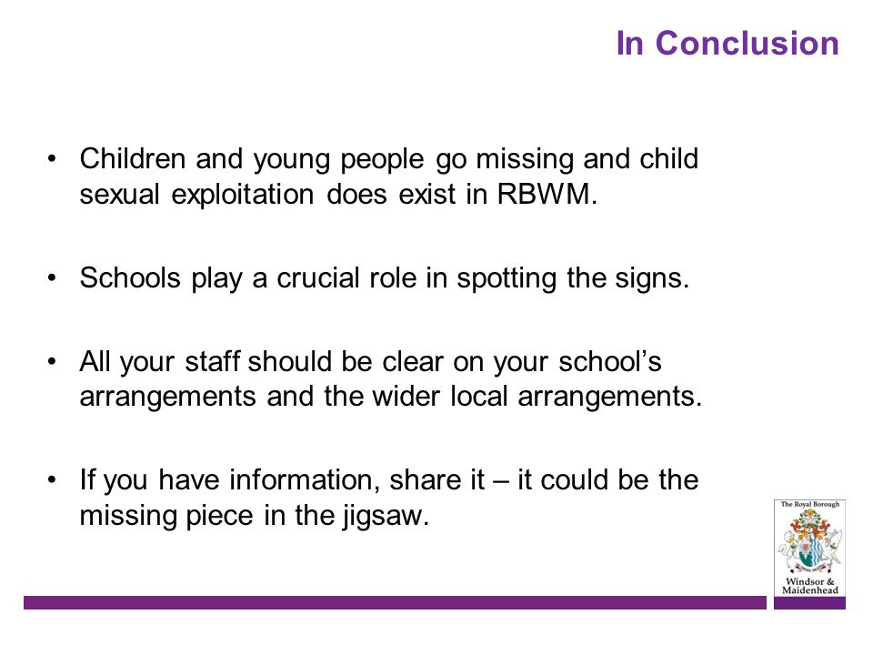 In Conclusion Children and young people go missing and child sexual exploitation does exist in RBWM.