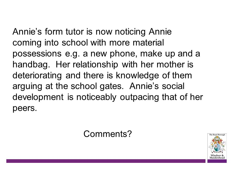 Annie's form tutor is now noticing Annie coming into school with more material possessions e.g.