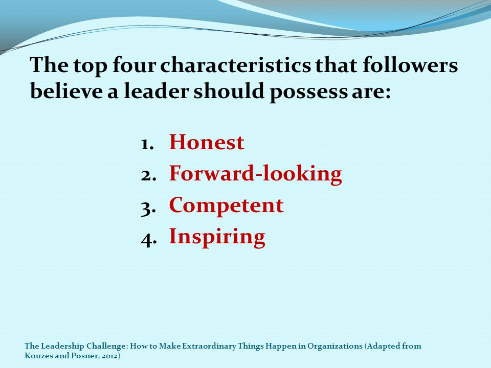 The top four characteristics that followers believe a leader should possess are: