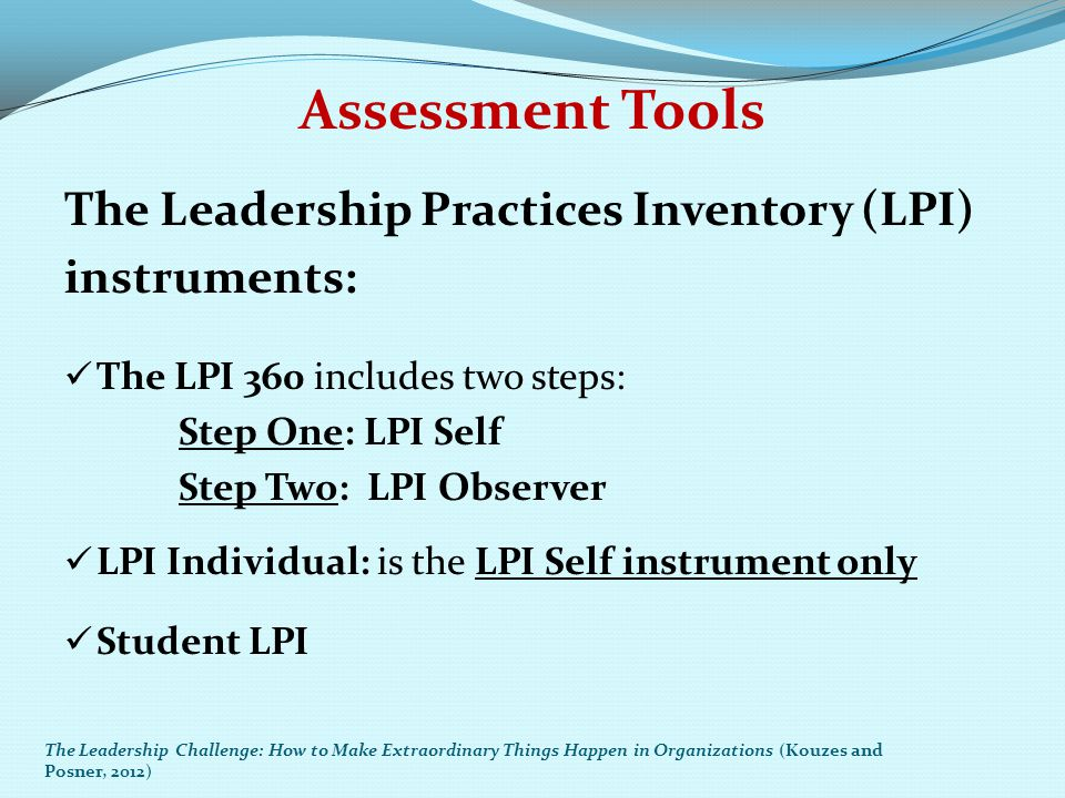 Assessment Tools The Leadership Practices Inventory (LPI) instruments:
