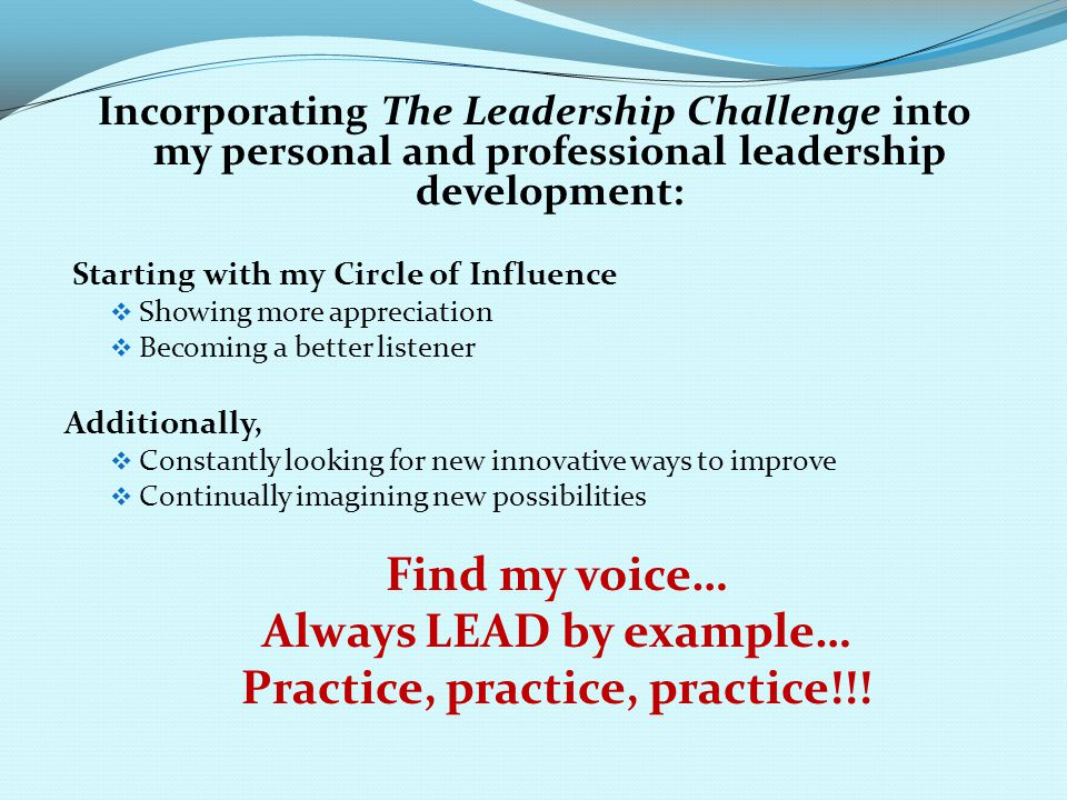 Always LEAD by example… Practice, practice, practice!!!