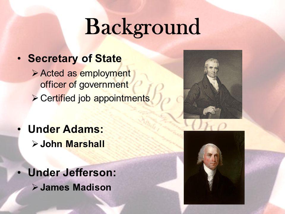 Background Secretary of State Under Adams: Under Jefferson: