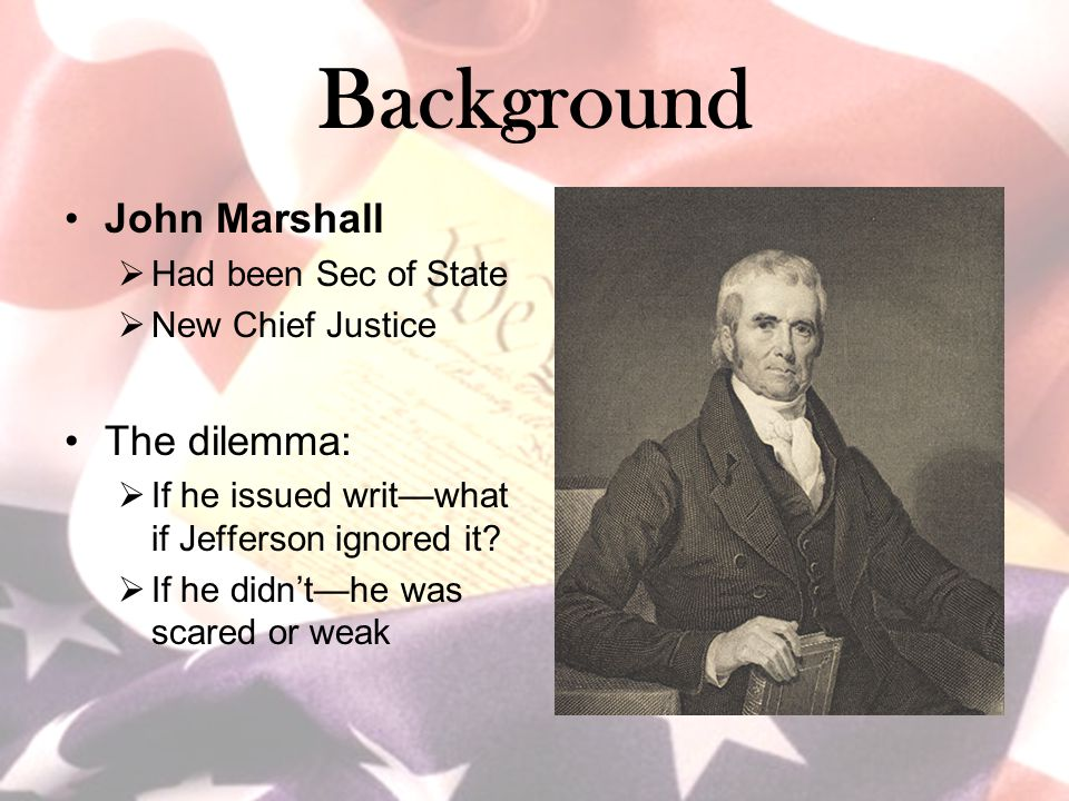Background John Marshall The dilemma: Had been Sec of State