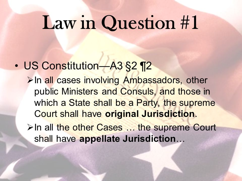 Law in Question #1 US Constitution—A3 §2 ¶2