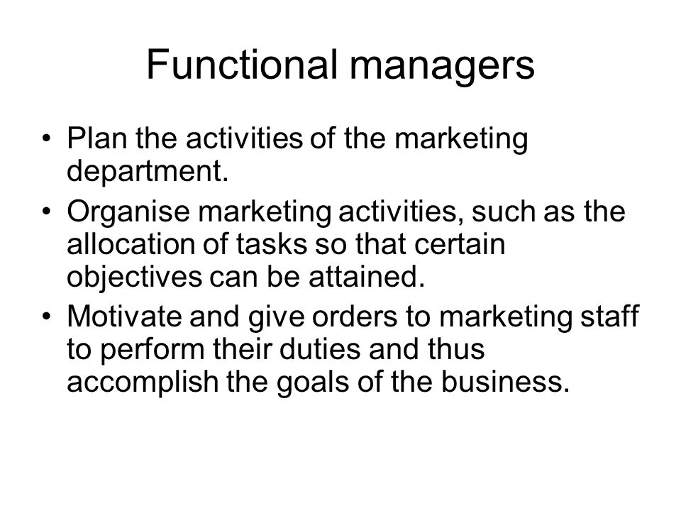 Functional managers Plan the activities of the marketing department.