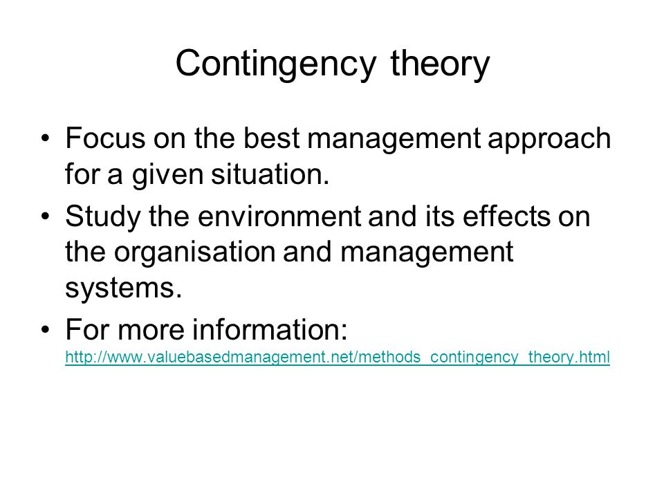 Contingency theory Focus on the best management approach for a given situation.