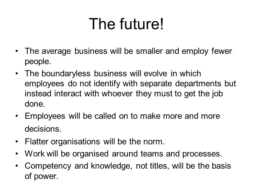 The future! The average business will be smaller and employ fewer people.