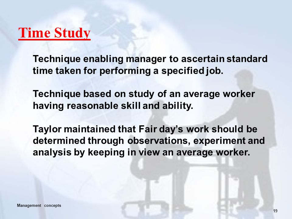 Time Study Technique enabling manager to ascertain standard time taken for performing a specified job.