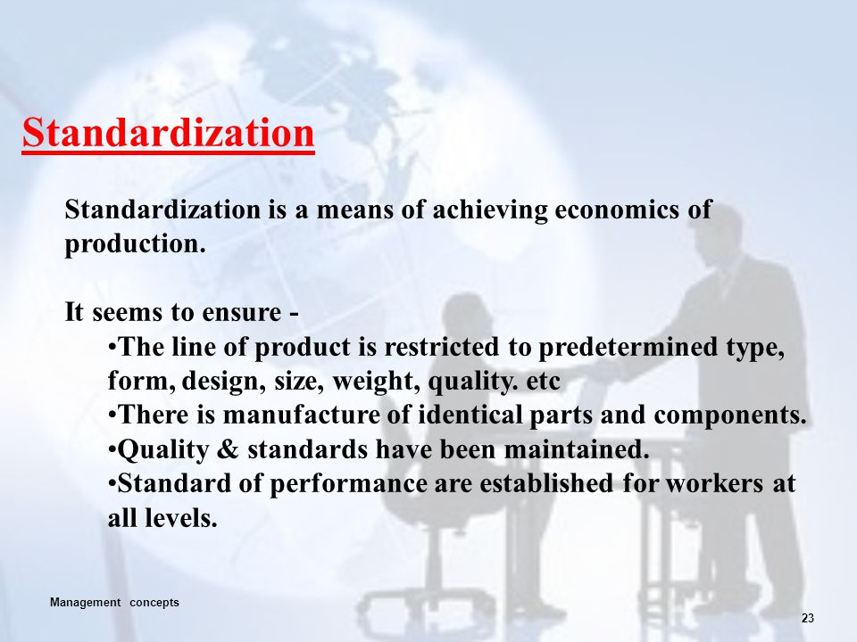 Standardization Standardization is a means of achieving economics of production. It seems to ensure -