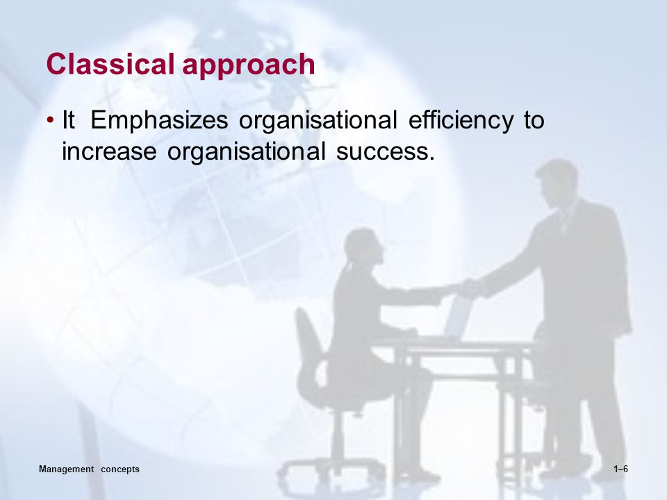Classical approach It Emphasizes organisational efficiency to increase organisational success.