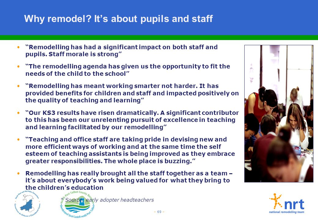 Why remodel It's about pupils and staff