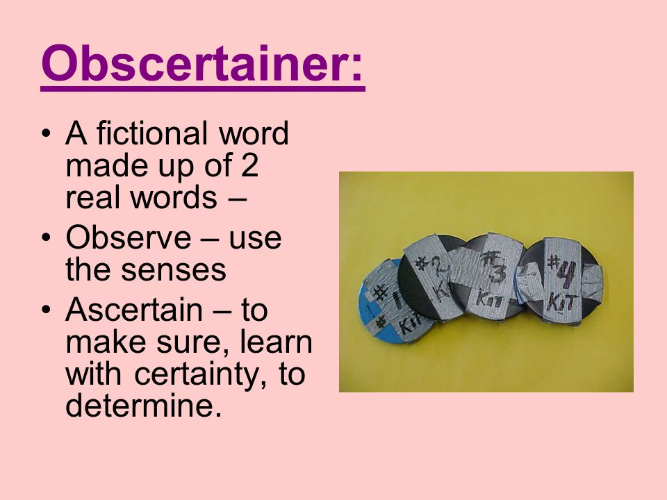 Obscertainer: A fictional word made up of 2 real words –