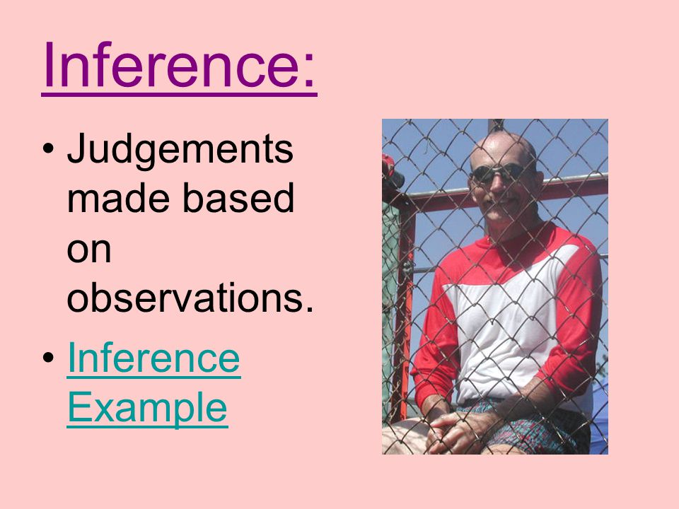Inference: Judgements made based on observations. Inference Example
