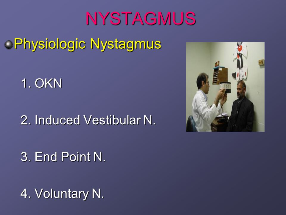 NYSTAGMUS Physiologic Nystagmus 1. OKN 2. Induced Vestibular N.